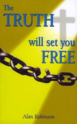 The Truth Will Set You Free by Alan Robinson