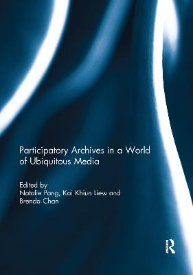 Participatory archives in a world of ubiquitous media by Natalie Pang