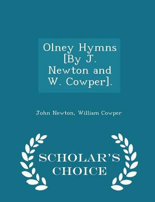 Olney Hymns [By J. Newton and W. Cowper]. - Scholar's Choice Edition by Olivia Newton John