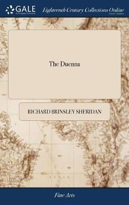 The Duenna: Or, the Double Elopement. a Comic Opera. as It Is Performed at the Theatre-Royal in Covent-Garden by Richard Brinsley Sheridan