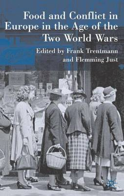 Food and Conflict in Europe in the Age of the Two World Wars by Frank Trentmann