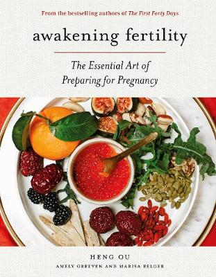 Awakening Fertility: The Essential Art of Preparing for Pregnancy by the Authors of the First Forty Days by Heng Ou