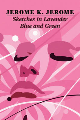 Sketches in Lavender Blue and Green by Jerome K Jerome