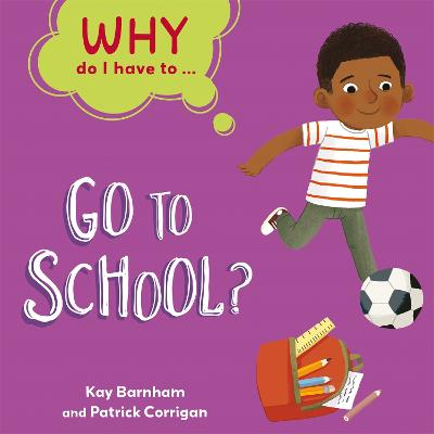 Why Do I Have To ...: Go to School? by Kay Barnham