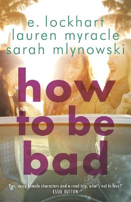 How to Be Bad by Sarah Mlynowski