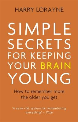 Simple Secrets for Keeping Your Brain Young by Harry Lorayne