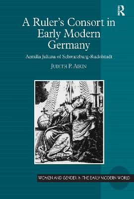 A Ruler's Consort in Early Modern Germany by Judith P. Aikin