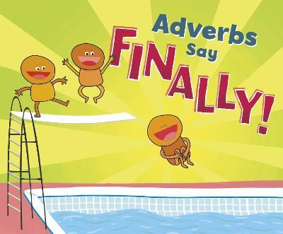 "Adverbs Say ""Finally!"" by Michael Dahl"