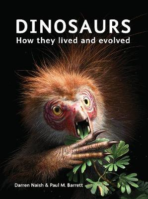 Dinosaurs: How They Lived and Evolved by Darren Naish