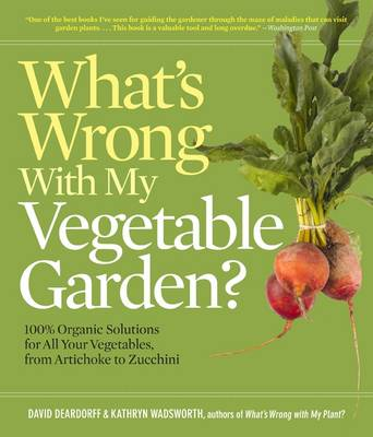What's Wrong With My Vegetable Garden? by David C. Deardorff