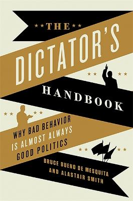 The Dictator's Handbook by Bruce Bueno de Mesquita
