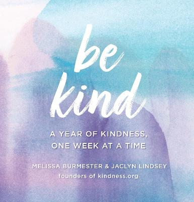Be Kind: A Year of Kindness, One Week at a Time by Melissa Burmester
