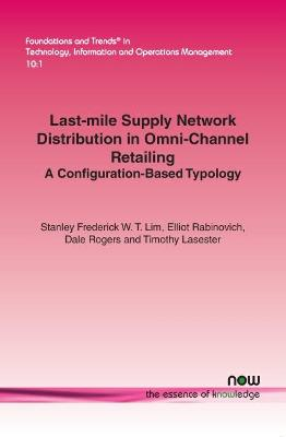 Last-Mile Supply Network Distribution in Omni-Channel Retailing by Stanley Fredrick W. T. Lim