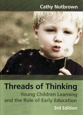 Threads of Thinking: Young Children Learning and the Role of Early Education by Cathy Nutbrown