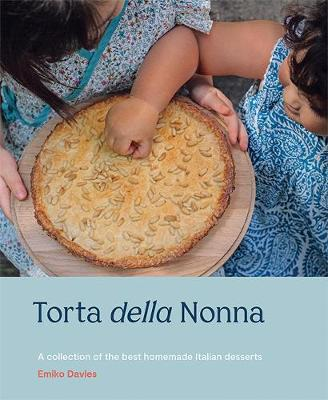 Torta della Nonna: A Collection of the Best Homemade Italian Sweets book