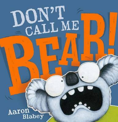 Don't Call Me Bear!                                                                                                                                                                                                                                                         Hb by Aaron Blabey