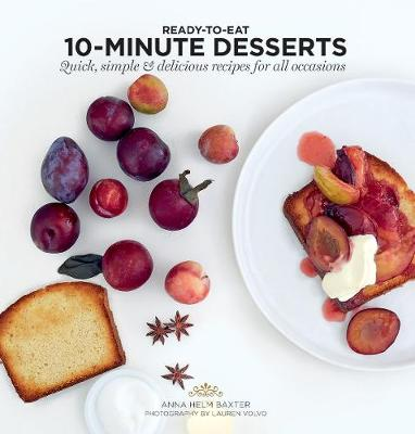 10 Minute Desserts by Anna Helm Baxter