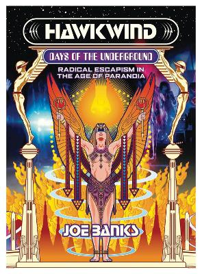 Hawkwind: Days Of The Underground: Radical Escapism in the Age Of Paranoia by Joe Banks