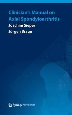 Clinician's Manual on Axial Spondyloarthritis by Joachim Sieper