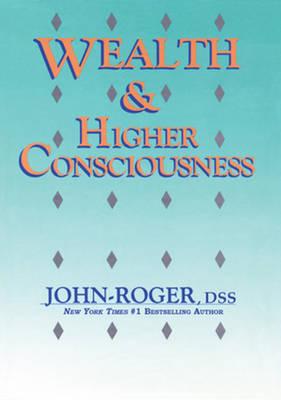 Wealth & Higher Consciousness by John-Roger John-Roger