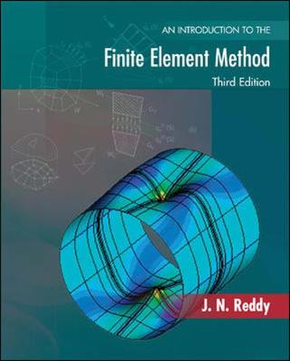 Introduction to the Finite Element Method by J. N. Reddy