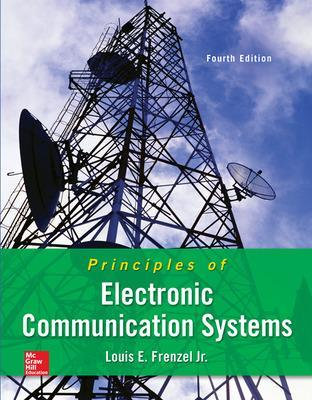 Principles of Electronic Communication Systems by Louis Frenzel
