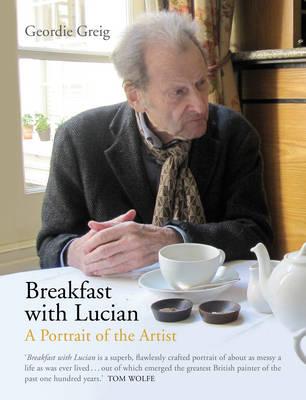 Breakfast with Lucian by Geordie Greig
