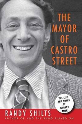 Mayor of Castro Street by Randy Shilts