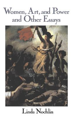 Women, Art, And Power And Other Essays by Linda Nochlin