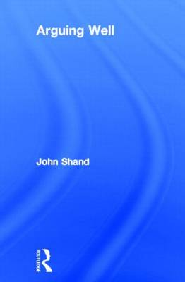 Arguing Well by John Shand