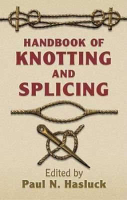 Handbook of Knotting and Splicing by Paul N. Hasluck