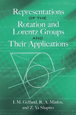 Representations of the Rotation and Lorentz Groups and Their Applications by I.M. Gelfand