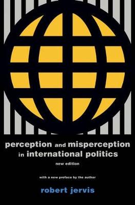 Perception and Misperception in International Politics by Robert Jervis