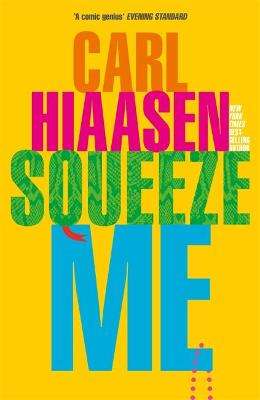 Squeeze Me: The ultimate satire for 2021 by Carl Hiaasen