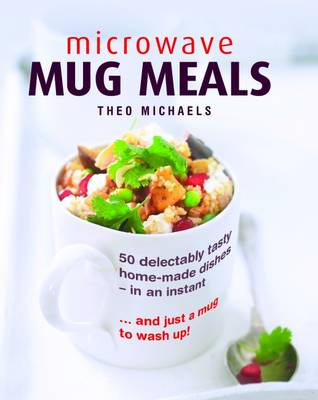 Microwave Mug Meals by Theo Michaels