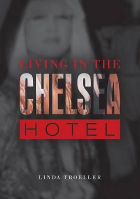 Living in the Chelsea Hotel by Linda Troeller