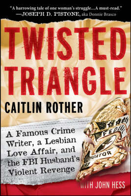 Twisted Triangle: A Famous Crime Writer, a Lesbian Love Affair, and the FBI Husband's Violent Revenge by Caitlin Rother