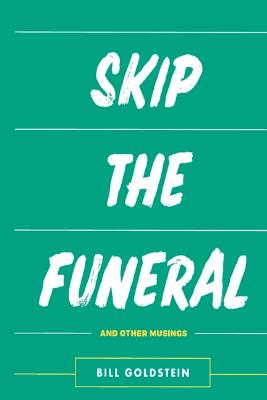 Skip The Funeral by Bill Goldstein
