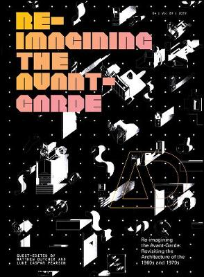 Re-Imagining the Avant-Garde: Revisiting the Architecture of the 1960s and 1970s by Matthew Butcher