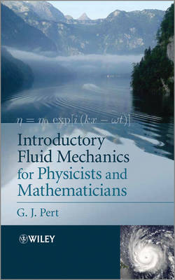 Introductory Fluid Mechanics for Physicists and Mathematicians by G. J. Pert