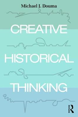 Creative Historical Thinking by Michael Douma