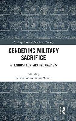 Gendering Military Sacrifice: A Feminist Comparative Analysis by Cecilia Ase