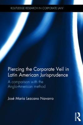 Piercing the Corporate Veil in Latin American Jurisprudence by Jose Maria Lezcano