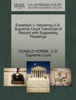 Esselstyn V. Helvering U.S. Supreme Court Transcript of Record with Supporting Pleadings by Donald Horne
