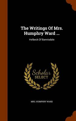 The Writings of Mrs. Humphry Ward ...: Helbeck of Bannisdale by Mrs Humphry Ward
