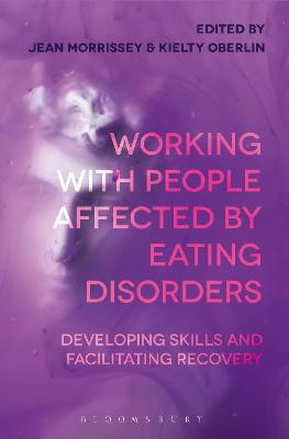 Working with People Affected by Eating Disorders: Developing Skills and Facilitating Recovery by Jean Morrissey