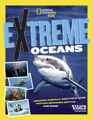 Extreme Ocean: Amazing Animals, High-Tech Gear, Record-Breaking Depths, and More by National Geographic Kids