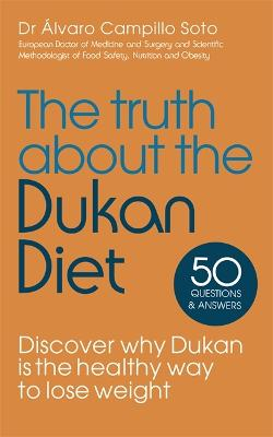 The Truth About The Dukan Diet by Dr Dr Alvaro Campillo Soto
