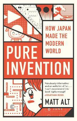 Pure Invention: How Japan Made the Modern World by Matt Alt