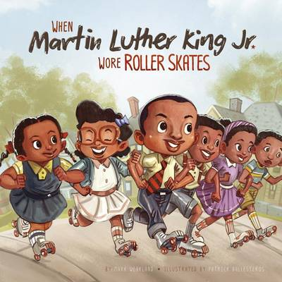 When Martin Luther King Jr. Wore Roller Skates by Mark Weakland